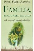 Família, Santuário da Vida: Vida Conjugal e Educação dos Filhos