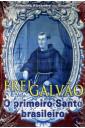 Frei Galvão - O Primeiro Santo Brasileiro