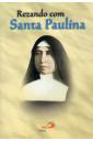 Novena Rezando Com Santa Paulina
