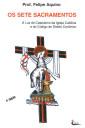 Os Sete Sacramentos - à Luz do Catecismo da Igreja e do Código de Direito Canônico (editora Cléofas)