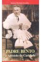 Padre Bento - O Apóstolo da Caridade
