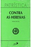 Patrística (Vol.04): Contra as Heresias