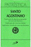 Patrística (Vol.25): Explicação de Algumas Proposições da Carta aos Romanos; Explicação da Carta aos Gálatas; Explicação Incoada da Carta aos Romanos