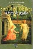 Santa Maria Madalena - A Força do Perdão