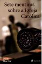 Sete Mentiras Sobre a Igreja Católica