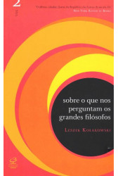 Sobre o Que Nos Perguntam os Grandes Filósofos (Vol.02)